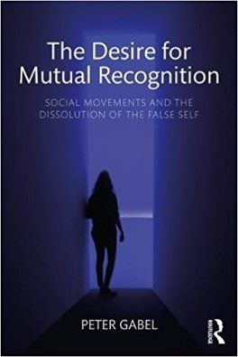 The Desire for Mutual Recognition, Author Peter Gabel JD, PhD
